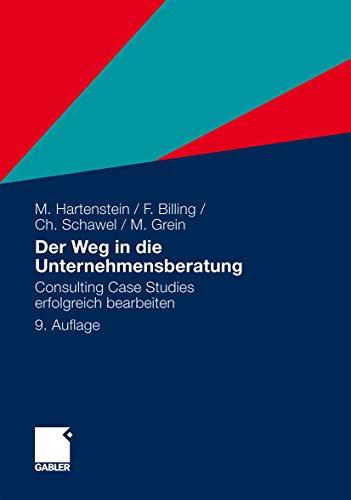 Der Weg in die Unternehmensberatung: Consulting Case Studies erfolgreich bearbeiten (German Edition) - Hartenstein, Martin; Billing, Fabian; Schawel, Christian; Grein, Michael