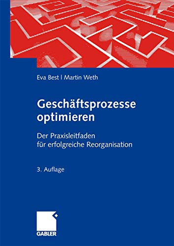 9783834913845: Geschäftsprozesse optimieren: Der Praxisleitfaden für erfolgreiche Reorganisation