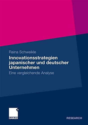 Innovationsstrategien japanischer und deutscher Unternehmen: Eine vergleichende Analyse (German ...