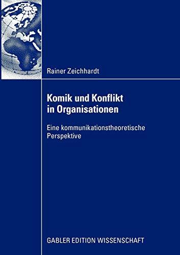 Komik Und Konflikt in Organisationen: Eine Kommunikationstheoretische Perspektive: Rainer ...