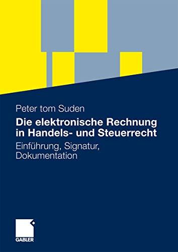 9783834917270: Die elektronische Rechnung in Handels- und Steuerrecht: Einführung, Signatur, Dokumentation