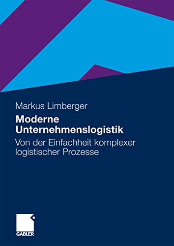 9783834917812: Moderne Unternehmenslogistik: Von der Einfachheit komplexer logistischer Prozesse