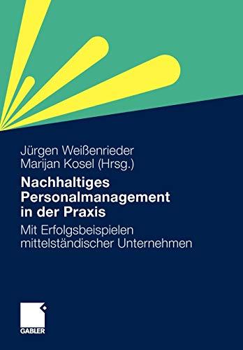 Nachhaltiges Personalmanagement in Der Praxis: Mit Erfolgsbeispielen Mittelstandischer Unternehmen