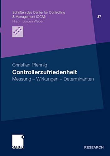 9783834918468: Controllerzufriedenheit: Messung - Wirkungen - Determinanten (Schriften des Center for Controlling & Management (CCM)) (German Edition)
