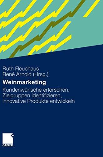 9783834918482: Weinmarketing: Kundenwünsche erforschen, Zielgruppen identifizieren, innovative Produkte entwickeln