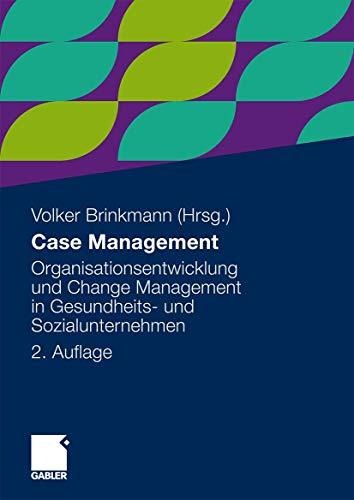Case Management: Organisationsentwicklung Und Change Management in Gesundheits- Und ...