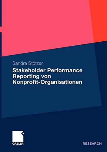9783834918680: Stakeholder Performance Reporting von Nonprofit-Organisationen: Grundlagen und Empfehlungen für die Leistungsberichterstattung als ... (German Edition)