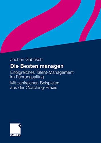Die Besten managen: Erfolgreiches Talent-Management im Führungsalltag Mit zahlreichen ...