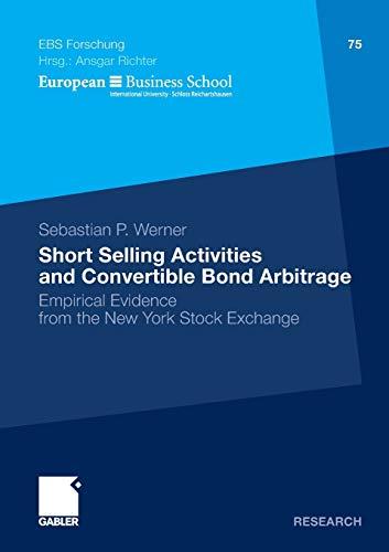 9783834918864: Short Selling Activities and Convertible Bond Arbitrage: Empirical Evidence from the New York Stock Exchange (ebs-Forschung, Schriftenreihe der EUROPEAN BUSINESS SCHOOL Schlo� Reichartshausen)
