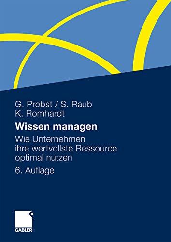 9783834919038: Wissen managen: Wie Unternehmen ihre wertvollste Ressource optimal nutzen