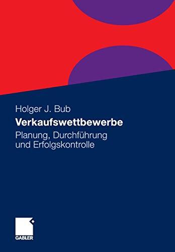 Verkaufswettbewerbe Planung, Durchführung und Erfolgskontrolle / Holger J. Bub - Holger J. (Verfasser) Bub