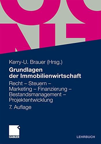 9783834922236: Grundlagen der Immobilienwirtschaft: Recht - Steuern - Marketing - Finanzierung - Bestandsmanagement - Projektentwicklung