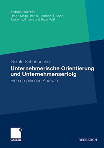 Unternehmerische Orientierung Und Unternehmenserfolg: Eine Empirische Analyse: Gerald Schà nbucher