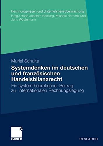 9783834923219: Systemdenken im deutschen und französischen Handelsrecht: Ein systemtheoretischer Beitrag zur internationalen Rechnungslegung (Rechnungswesen und Unternehmensüberwachung)