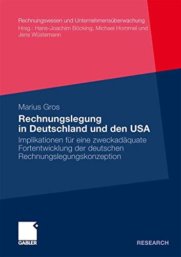 9783834923448: Rechnungslegung in Deutschland und den USA: Implikationen für eine zweckadäquate Fortentwicklung der deutschen Rechnungslegungskonzeption (Rechnungswesen und Unternehmensüberwachung) (German Edition)