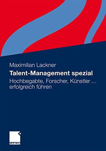 9783834923530: Talent-Management spezial: Hochbegabte, Forscher, Künstler ... erfolgreich führen
