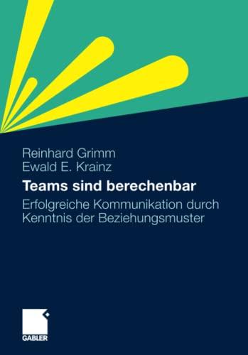 9783834924070: Teams sind berechenbar: Erfolgreiche Kommunikation durch Kenntnis der Beziehungsmuster