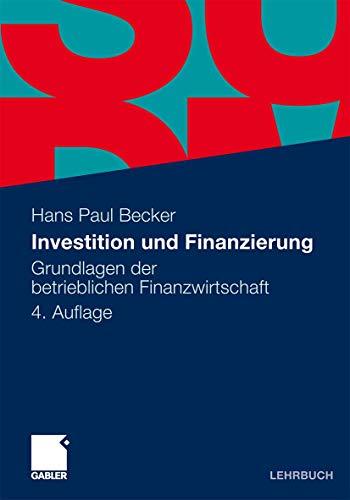 Investition und Finanzierung: Grundlagen der betrieblichen Finanzwirtschaft (German Edition) - Becker, Hans Paul