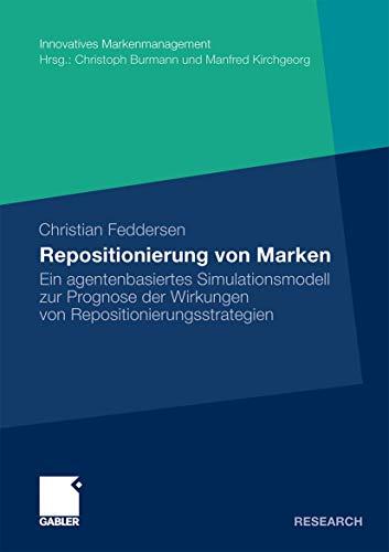 9783834924957: Repositionierung von Marken: Ein agentenbasiertes Simulationsmodell zur Prognose der Wirkungen von Repositionierungsstrategien (Innovatives Markenmanagement)