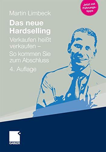 9783834925008: Das neue Hardselling: Verkaufen heißt verkaufen - So kommen Sie zum Abschluss (German Edition)