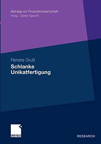 9783834925060: Schlanke Unikatfertigung: Zweistufiges Taktphasenmodell zur Steigerung der Prozesseffizienz in der Unikatfertigung auf Basis der Lean Production (Beiträge zur Produktionswirtschaft) (German Edition)