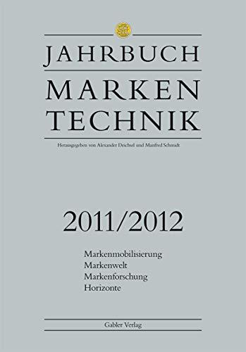 Jahrbuch Markentechnik 2011/2012 : Markenmobilisierung - Markenwelt - Markenforschung - Horizonte - Alexander Deichsel