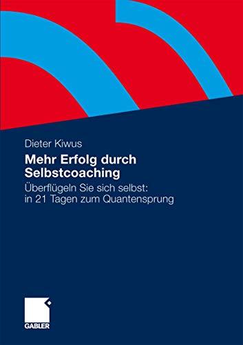 9783834925657: Mehr Verkaufserfolg durch Selbstcoaching: Überflügeln Sie sich selbst: in 21 Tagen zum Quantensprung (German Edition)