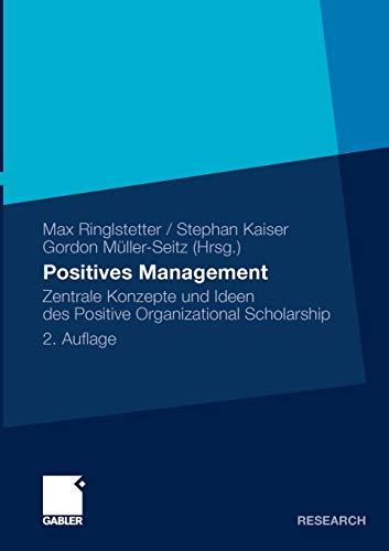 Positives Management: Zentrale Konzepte Und Ideen Des Positive Organizational Scholarship - Hrsg. V. Max Ringlstetter, Stephan Kaiser U. Dordon Müller-Seitz; Ringlstetter, Max J.; Kaiser, Stephan; Müller-Seitz, Gordon; Seitz, Gordon Müller-