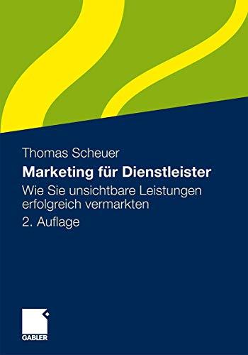 9783834925886: Marketing für Dienstleister: Wie Sie unsichtbare Leistungen erfolgreich vermarkten