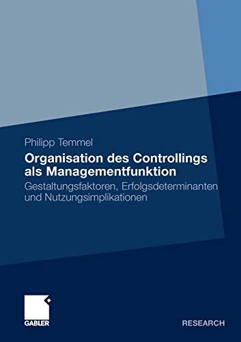 Organisation Des Controllings ALS Managementfunktion: Gestaltungsfaktoren, Erfolgsdeterminanten Und...