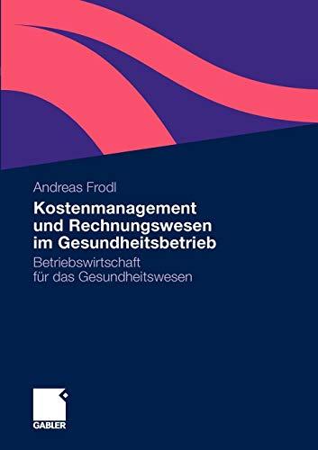 9783834926036: Kostenmanagement und Rechnungswesen im Gesundheitsbetrieb: Betriebswirtschaft für das Gesundheitswesen