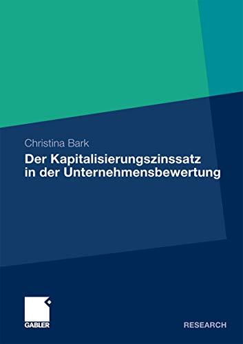 9783834926425: Der Kapitalisierungszinssatz in der Unternehmensbewertung: Eine theoretische, praktische und empirische Analyse unter Berücksichtigung möglicher Interdependenzen (German Edition)