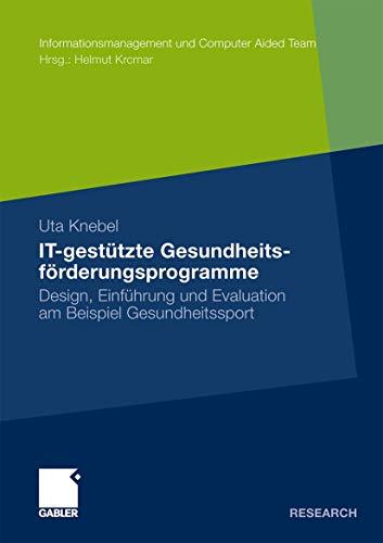 9783834926623: IT-gestützte Gesundheitsförderungsprogramme: Design, Einführung und Evaluation am Beispiel Gesundheitssport (Informationsmanagement und Computer Aided Team) (German Edition)