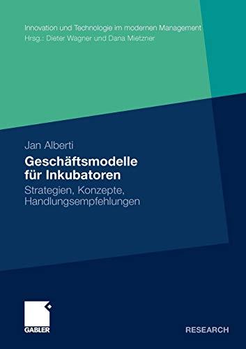 9783834926999: Gesch�ftsmodelle f�r Inkubatoren: Strategien, Konzepte, Handlungsempfehlungen (Innovation und Technologie im modernen Management)