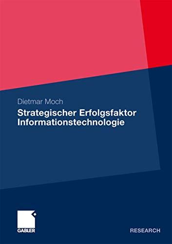Strategischer Erfolgsfaktor Informationstechnologie: Analyse des Wertbeitrags der Informationstechnologie zur Produktivitätssteigerung und Produktdifferenzierung (German Edition) - Dietmar Moch