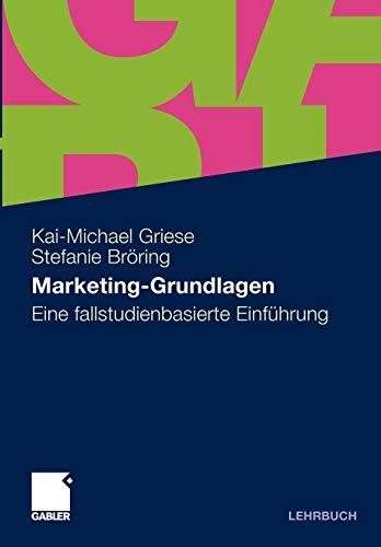 Marketing-Grundlagen: Eine Fallstudienbasierte Einf hrung (Paperback) - Stefanie Bröring, Kai-Michael Griese