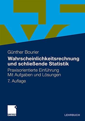 Wahrscheinlichkeitsrechnung und schließende Statistik: Praxisorientierte Einführung. Mit Aufgaben und Lösungen - Günther Bourier