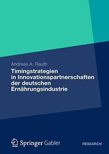 Timingstrategien in Innovationspartnerschaften der deutschen Ernährungsindustrie: Andreas A. ...