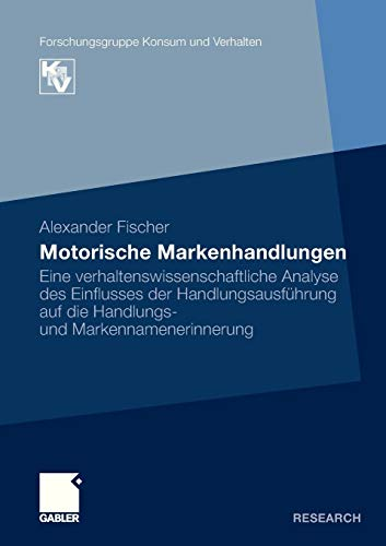 9783834928238: Motorische Markenhandlungen: Eine verhaltenswissenschaftliche Analyse des Einflusses der Handlungsausführung auf die Handlungs- und Markennamenerinnerung (Forschungsgruppe Konsum und Verhalten)