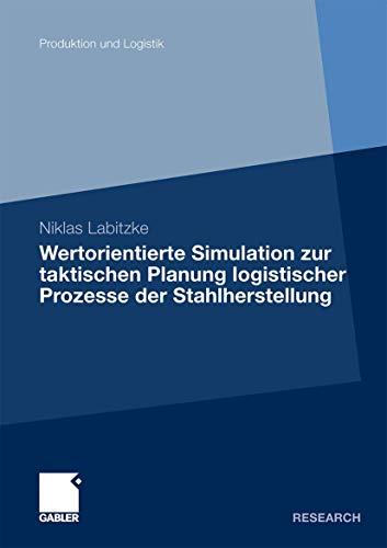 9783834928955: Wertorientierte Simulation zur taktischen Planung logistischer Prozesse der Stahlherstellung (Produktion und Logistik)