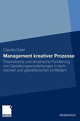 9783834928962: Management kreativer Prozesse: Theoretische und empirische Fundierung von Gestaltungsempfehlungen in technischen und gestalterischen Umfeldern
