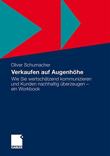 9783834929372: Verkaufen auf Augenhöhe: Wie Sie wertschätzend kommunizieren und Kunden nachhaltig überzeugen - ein Workbook