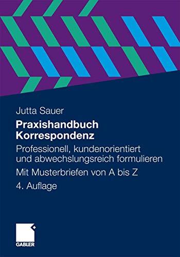 9783834929556: Praxishandbuch Korrespondenz: Professionell, kundenorientiert und abwechslungsreich formulieren. Mit Musterbriefen von A bis Z (German Edition)