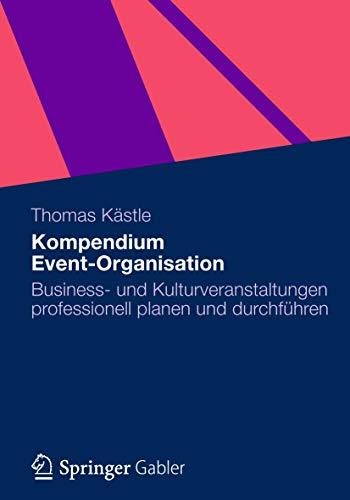 9783834931115: Kompendium Event-Organisation: Business- und Kulturveranstaltungen professionell planen und durchführen (German Edition)