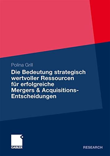 9783834931443: Die Bedeutung strategisch wertvoller Ressourcen f�r erfolgreiche Mergers & Acquisitions-Entscheidungen