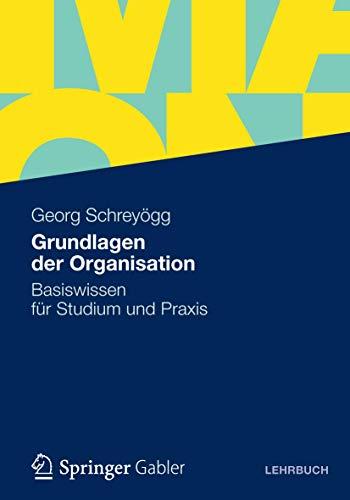 9783834931481: Grundlagen der Organisation: Basiswissen für Studium und Praxis (German Edition)
