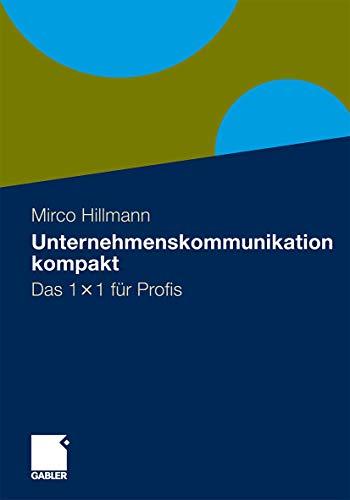 9783834931504: Unternehmenskommunikation kompakt: Das 1 x 1 für Profis (German Edition)