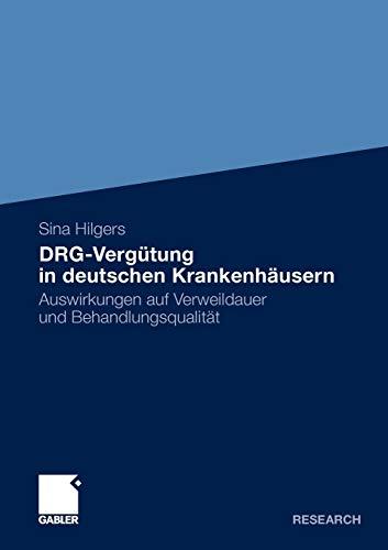 Drg-Vergutung in Deutschen Krankenhausern: Auswirkungen Auf Verweildauer Und Behandlungsqualitat: ...