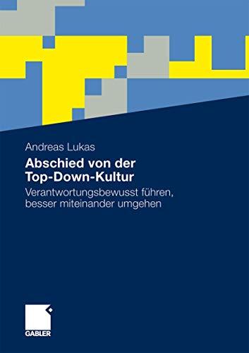 Abschied von der Top-Down-Kultur - Verantwortungsbewusst führen,: Lukas, Andreas