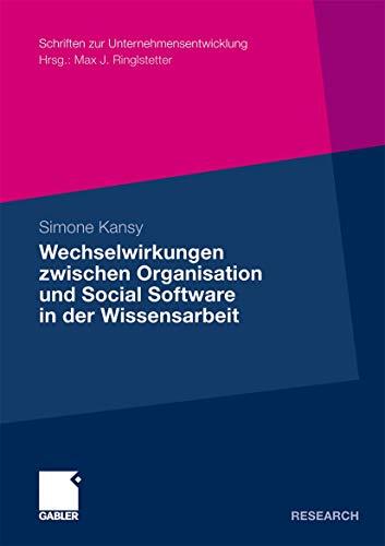 Wechselwirkungen zwischen Organisation und Social Software in der Wissensarbeit: Simone Kansy